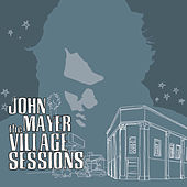 The Village Sessions by John Mayer