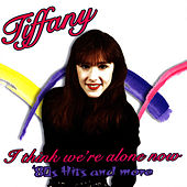 I Think We're Alone Now: '80s Hits And More by Tiffany