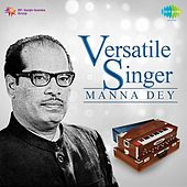 Versatile Singer by Manna Dey
