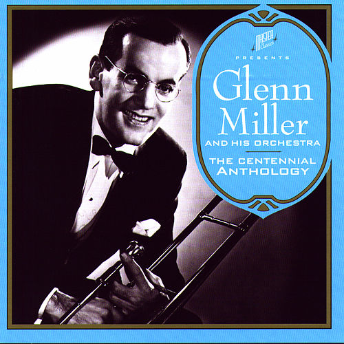 The Centennial Anthology by Glenn Miller