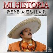 Mi Historia - Pepe Aguilar by Pepe Aguilar
