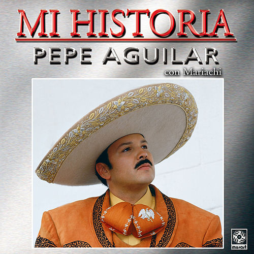 Mi Historia - Pepe Aguilar by Pepe Aguilar