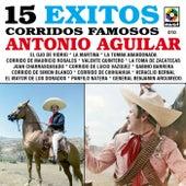 15 Exitos Corridos Famosos - Antonio Aguilar by Antonio Aguilar