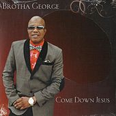 Come Down Jesus by Brotha George