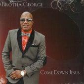 Come Down Jesus by Brotha George
