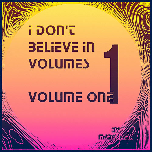 I Don't Believe in Volumes, Vol. 1 by Mark Clark
