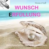 Wunscherfüllung - Hochwirksame Flüsterbotschaften Für Ihr Unterbewusstsein by Dennis O'Neill
