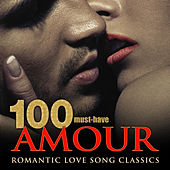 100 Must-Have Amour Romantic Love Song Classics by Various Artists