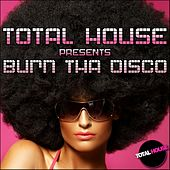 Total House pres Burn Tha Disco by Various Artists
