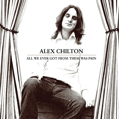 All We Ever Got From Them Was Pain by Alex Chilton