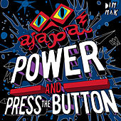 Power and Press The Button by Ajapai