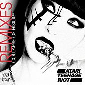 Collapse Of History [Remixes] by Atari Teenage Riot
