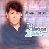 Solo Lo Mejor: 20 Exitos by Alvaro Torres
