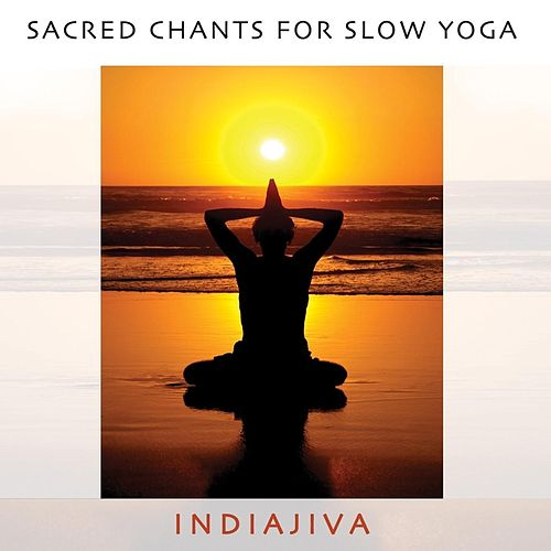 Sacred Chants for Slow Yoga by Indiajiva