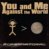 You and Me Against the World by Supernatural