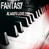 Always Love You by Fantasy