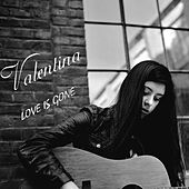Love Is Gone by Valentina