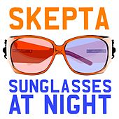 Sunglasses at Night by Skepta