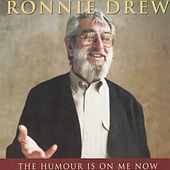 The Humour Is On Me Now by Ronnie Drew