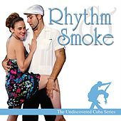 The Cuba Sessions: Rhythm And Smoke by Various Artists