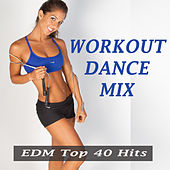 Workout Dance Mix (EDM Top 40 Hits) by Various Artists