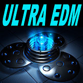Ultra EDM (The Best Electro House, Electronic Dance, EDM, Techno, House & Progressive Trance) by Various Artists