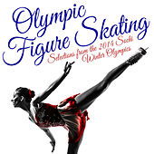 Olympic Figure Skating: Selections from the 2014 Sochi Winter Olympics by Various Artists
