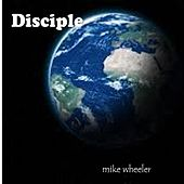Disciple by Mike Wheeler