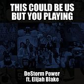 This Could Be Us but You Playing (feat. Elijah Blake) by Destorm Power