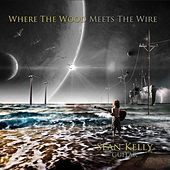 Where the Wood Meets the Wire by Sean Kelly