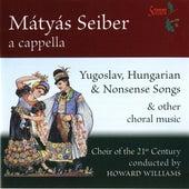 Mátyás Seiber: A Cappella by Choir of the 21st Century