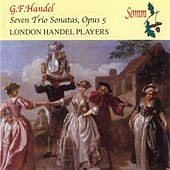 Handel: Seven Trio Sonatas, Op. 5 by London Handel Players