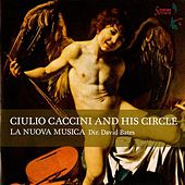 Ciuilio Caccini and His Circle by Various Artists