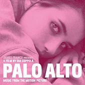 Palo Alto (Music from the Motion Picture) by Various Artists
