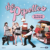 Your Kisses Are Wasted On Me by The Pipettes