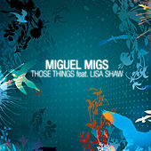 Those Things feat. Lisa Shaw by Miguel Migs