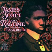 Classic Ragtime From Rare Piano Rolls by James Scott