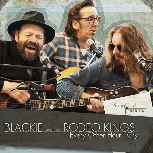 Every Other Hour I Cry by Blackie and the Rodeo Kings
