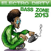 Electro Dirty Bass Zone 2013 by Various Artists