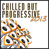Chilled But Progressive 2013 by Various Artists