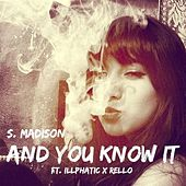 And You Know It (feat. Illphatic & Rello) by S. Madison