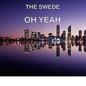 Oh Yeah by The Swede
