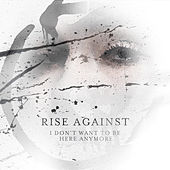 I Don't Want To Be Here Anymore by Rise Against