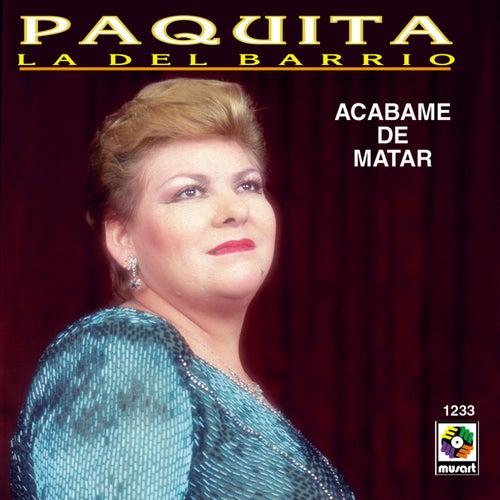 Acabame De Matar by Paquita La Del Barrio