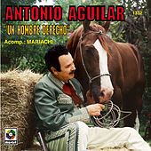 Un Hombre Derecho- Antonio Aguilar by Antonio Aguilar