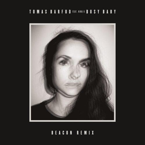 Busy Baby (feat. Nina K) [Beacon Remix] by Tomas Barfod