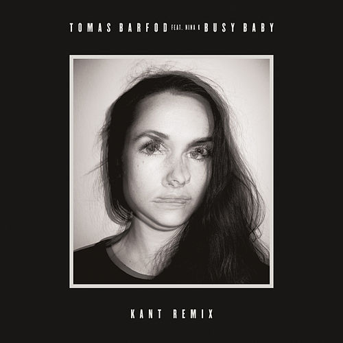 Busy Baby (feat. Nina K) [KANT Remix] by Tomas Barfod