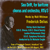 Delius: Sea Drift, for Baritone, Chorus and Orchestra, RTii/3 (Words by Walt Whitman) by John Shirley-Quirk