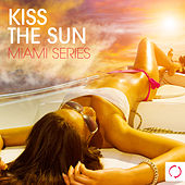 Kiss the Sun - Miami Series by Various Artists