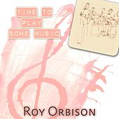 Time To Play Some Music von Roy Orbison